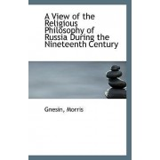 A View of the Religious Philosophy of Russia During the Nineteenth Century by Gnesin Morris