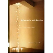Melancholia and Moralism by Douglas Crimp