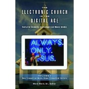 The Electronic Church in the Digital Age by Mark Lee Ward
