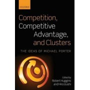 Competition, Competitive Advantage, and Clusters by Robert Huggins