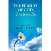 The Pursuit of God [ Worship and Love ] by A W Tozer