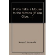 If You Take a Mouse to the Movies by Laura Joffe Numeroff