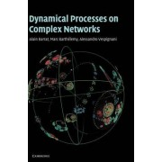 Dynamical Processes on Complex Networks by Alessandro Vespignani