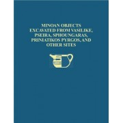 The Cretan Collection in the University Museum, University of Pennsylvania: Minoan Objects Excavated from Vasilike, Pseira, Sphoungaras, Priniatikos Pyrgos and Other Sites v. 1 by Philip P. Betancourt