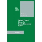 Optimal Control Theory for Infinite Dimensional Systems by Xungjing Li
