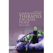Complementary Therapies for Older People in Care by Sharon Tay