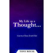 My Life as a Thought...: A Journey of Grace, Growth & God