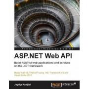ASP.NET Web API: Build Restful Web Applications and Services on the .NET Framework by Joydip Kanjilal