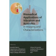 Biomedical Applications of Vibration and Acoustics in Imaging and Characterizations by Mostafa Fatemi