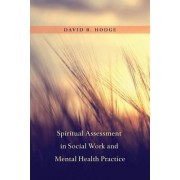 Spiritual Assessment in Social Work and Mental Health Practice by David R. Hodge