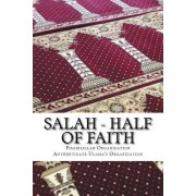 Salah - Half of Faith: In the Light of Hadith and the Quranic Verses