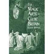 The Magic Arts in Celtic Britain by Lewis Spence