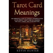 Tarot Card Meanings: An Apprentice Guide of General Interpretations of an Upright Tarot Card in a Reading for Love, Career, and Other Matte