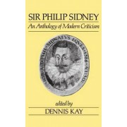 Sir Philip Sidney: An Anthology of Modern Criticism by Dennis Kay