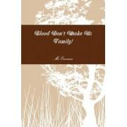 Blood Don't Make Us Family! by Envious MS Envious