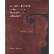 The Legal, Ethical and Regulatory Environment of Business by Bruce D. Fisher