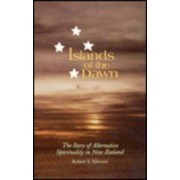 Islands of the Dawn: the Story of Alternative Spirituality in New Zealand by R. Ellwood