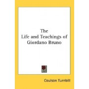 The Life and Teachings of Giordano Bruno by Coulson Turnbill