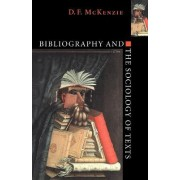 Bibliography and the Sociology of Texts by Donald Francis McKenzie