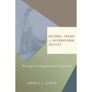 Rational Theory of International Politics by Charles L. Glaser