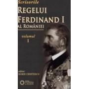 Scrisorile regelui Ferdinand I al Romaniei - Vol 1 - Sorin Cristescu