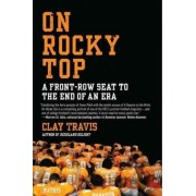 On Rocky Top: A Front-Row Seat to the End of an Era by Clay Travis