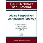Alpine Perspectives on Algebraic Topology by Christian Ausoni