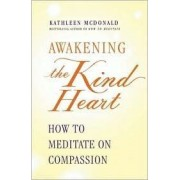Awakening the Kind Heart by Kathleen McDonald