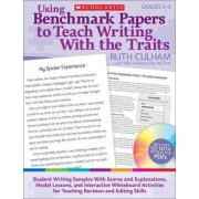 Using Benchmark Papers to Teach Writing with the Traits: Grades 3-5 by Ruth Culham