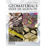 Geomaterials Under the Microscope by Jeremy Ingham