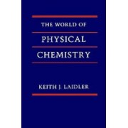 The World of Physical Chemistry by Keith J. Laidler