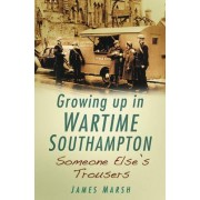 Growing Up In Wartime Southampton by James Marsh