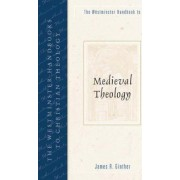 The Westminster Handbook to Medieval Theology by James R. Ginther