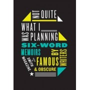 Not Quite What I Was Planning Six-Word Memoirs by Writers Famous and Obscure by Larry Smith