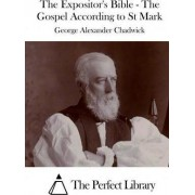 The Expositor's Bible - The Gospel According to St Mark by George Alexander Chadwick