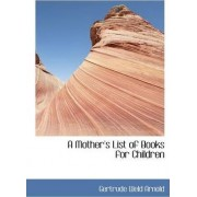 A Mother's List of Books for Children by Gertrude Weld Arnold