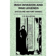 Irish Invasion And War Legends (Folklore History Series) by T. W. Rolleston