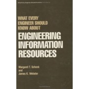 What Every Engineer Should Know About Engineering Information Resources by Margaret T. Schenk