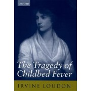 The Tragedy of Childbed Fever by Irvine Loudon