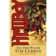 Hellboy: The Fire Wolves by Tim Lebbon