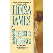 Desperate Duchesses by Eloisa James