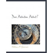 Does Protection Protect? by William M Grosvenor