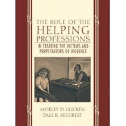 The Role of the Helping Professions in Treating the Victims and Perpetrators of Violence by Morley D. Glicken