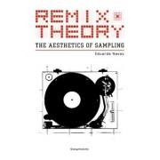 Remix Theory: The Aesthetics of Sampling by Eduardo Navas
