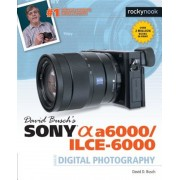 David Busch S Sony Alpha A6000/Ilce-6000 Guide to Digital Photography, Paperback