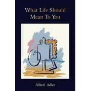 What Life Should Mean to You by Alfred Adler