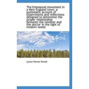 The Emmanuel Movement in a New England Town; A Systematic Account of Experiments and Reflections Des by Lyman Pierson Powell