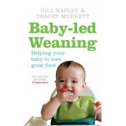 Gill Rapley Baby-led Weaning: Helping Your Baby to Love Good Food