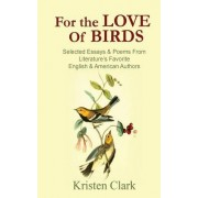 For the Love of Birds: Selected Essays & Poems from Literature's Favorite English & American Authors