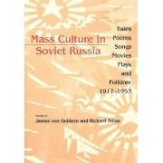 Mass Culture in Soviet Russia by James Von Geldern